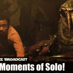 The Resistance Broadcast – Our Top 12 Moments in Solo: A Star Wars Story