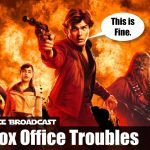 The Resistance Broadcast – Solo is the First Disney Star Wars Movie to Stumble at the Box Office