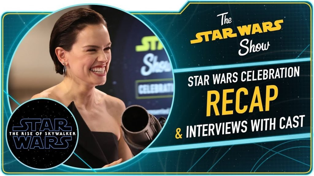 The Star Wars Show: Star Wars Celebration Recap and The Rise of Skywalker Cast Interviews