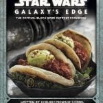 Star Wars: Galaxy's Edge: The Official Black Spire Outpost Cookbook Available For Pre-Order - Star Wars News Net