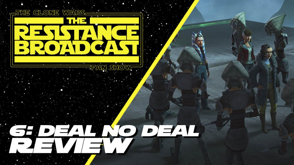The Clone Wars Fan Show: Episode 6 – 'Deal No Deal' Spoiler Review (VIDEO)